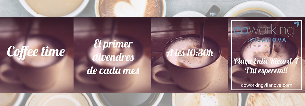 COFFEE TIME primers divendres de mes, 10.30 h